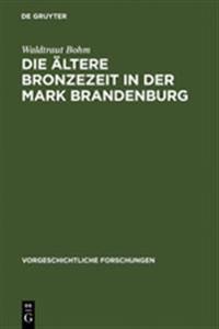 Die ltere Bronzezeit in Der Mark Brandenburg
