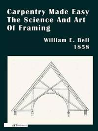Carpentry Made Easy; Or, The Science And Art Of Framing