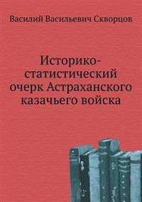 Istoriko-Statisticheskij Ocherk Astrahanskogo Kazach'ego Vojska