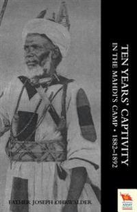 Ten Years' Captivity in the Mahdi's Camp 1882-1892