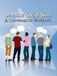 Learning Social Skills - A Conversation Workbook