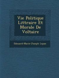 Vie Politique Litt¿raire Et Morale De Voltaire