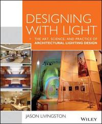 Designing with Light: The Art, Science, and Practice of Architectural Lighting Design
