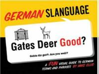 German Slanguage: A Fun Visual Guide to German Terms and Phrases