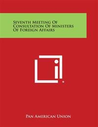 Seventh Meeting of Consultation of Ministers of Foreign Affairs