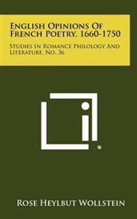 English Opinions of French Poetry, 1660-1750: Studies in Romance Philology and Literature, No. 36