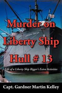 Murder on Liberty Ship Hull # 13