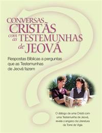 Conversas Cristãs Com as Testemunhas de Jeová: Respostas Bíblicas a Perguntas Que as Testemunhas de Jeová Fazem (Christian Conversations with Jws Port