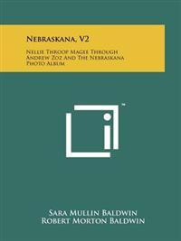 Nebraskana, V2: Nellie Throop Magee Through Andrew Zoz and the Nebraskana Photo Album