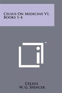 Celsus on Medicine V1, Books 1-4