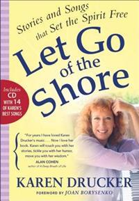 Let Go of the Shore: Stories and Songs That Set the Spirit Free [With CD (Audio)]