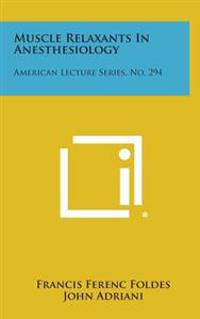 Muscle Relaxants in Anesthesiology: American Lecture Series, No. 294