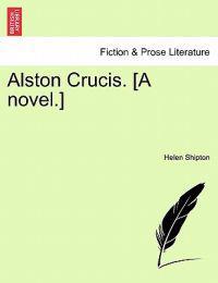 Alston Crucis. [A Novel.]
