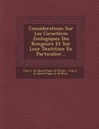 Considerations Sur Les Caracteres Zoologiques Des Rongeurs Et Sur Leur Dentition En Particulier...