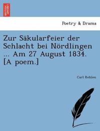 Zur S kularfeier Der Schlacht Bei N rdlingen ... Am 27 August 1834. [a Poem.]
