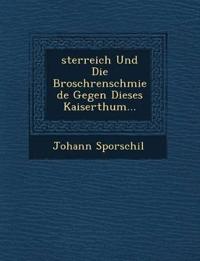 ¿sterreich Und Die Brosch¿renschmiede Gegen Dieses Kaiserthum...