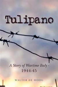 Tulipano - A Story of Wartime Italy - 1944-45