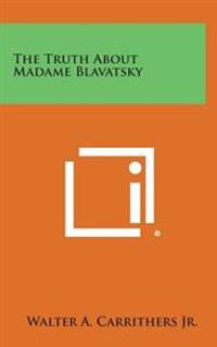 The Truth about Madame Blavatsky