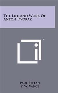The Life and Work of Anton Dvorak