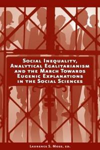 Social Inequality, Analytical Egalitarianism and the March Towards Eugenic Explanations in the Social Sciences