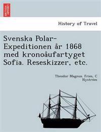 Svenska Polar-Expeditionen A R 1868 Med Kronoa Ufartyget Sofia. Reseskizzer, Etc.