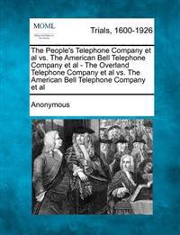 The People's Telephone Company et al vs. the American Bell Telephone Company et al - The Overland Telephone Company et al vs. the American Bell Telephone Company et al