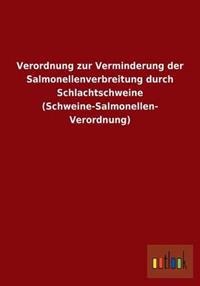 Verordnung Zur Verminderung Der Salmonellenverbreitung Durch Schlachtschweine (Schweine-Salmonellen- Verordnung)