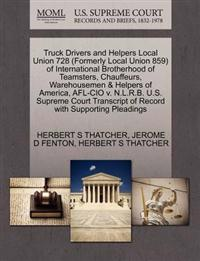 Truck Drivers and Helpers Local Union 728 (Formerly Local Union 859) of International Brotherhood of Teamsters, Chauffeurs, Warehousemen & Helpers of America, AFL-CIO V. N.L.R.B. U.S. Supreme Court Transcript of Record with Supporting Pleadings
