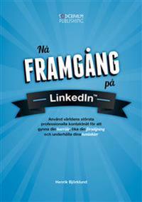 Nå framgång på LinkedIn : använd världens största professionella nätverk fö