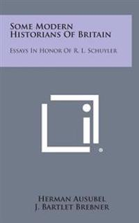Some Modern Historians of Britain: Essays in Honor of R. L. Schuyler