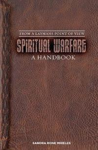 Spiritual Warfare: A Handbook: From a Layman's Point of View