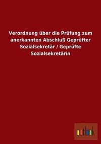 Verordnung Uber Die Prufung Zum Anerkannten Abschlu Geprufter Sozialsekretar / Geprufte Sozialsekretarin