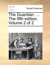 The Guardian. ... the Fifth Edition. Volume 2 of 2