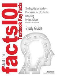 Studyguide for Markov Processes for Stochastic Modeling by Ibe, Oliver, ISBN 9780123744517