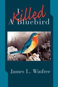 I Killed a Bluebird