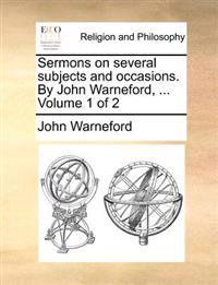 Sermons on Several Subjects and Occasions. by John Warneford, ... Volume 1 of 2