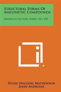 Structural Forms of Anesthetic Compounds: American Lecture Series, No. 450