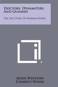 Doctors, Dynamiters and Gunmen: The Life Story of Norman Baker
