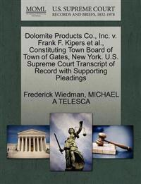 Dolomite Products Co., Inc. V. Frank F. Kipers et al., Constituting Town Board of Town of Gates, New York. U.S. Supreme Court Transcript of Record with Supporting Pleadings