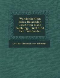 Wanderb Chlein Eines Reisenden Gelehrten Nach Salzburg, Tirol Und Der Lombardei