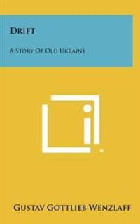 Drift: A Story of Old Ukraine