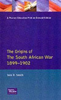The Origins of the South African War, 1899-1902