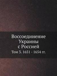 Vossoedinenie Ukrainy S Rossiej Tom 3. 1651 - 1654 Gg.