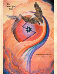 The Great Spirit Says: A Rainbow Warrior's Journey