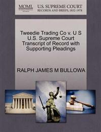 Tweedie Trading Co V. U S U.S. Supreme Court Transcript of Record with Supporting Pleadings