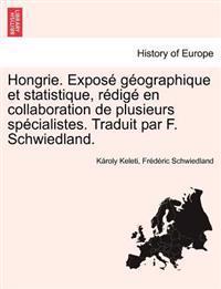 Hongrie. Expos G Ographique Et Statistique, R Dig En Collaboration de Plusieurs Sp Cialistes. Traduit Par F. Schwiedland.