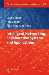 Intelligent Networking, Collaborative Systems and Applications