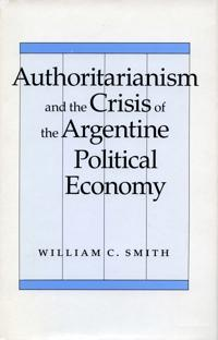 Authoritarianism and the Crisis of the Argentine Political Economy
