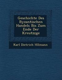 Geschichte Des Byzantischen Handels Bis Zum Ende Der Kreutzz¿ge