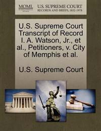 U.S. Supreme Court Transcript of Record I. A. Watson, JR., et al., Petitioners, V. City of Memphis et al.